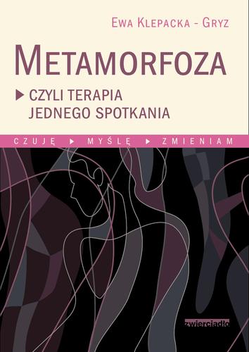 Metamorfoza czyli terapia jednego spotkania Ewa Klepacka Gryz