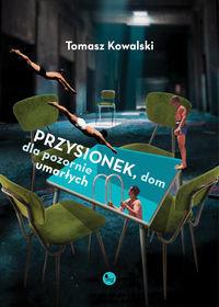 Przysionek dom dla pozornie umarłych - Tomasz Kowalski