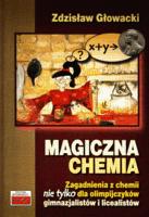 Magiczna chemia Zagadnienia z chemii nie tylko dla olimpijczyków, gimnazjalistów i licealistów - Zdzisław Głowacki