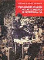 ycie codzienne onierzy Polskich Si Zbrojnych na Zachodzie 1939 1947 Praca zbiorowa