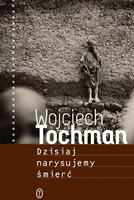 Dzisiaj narysujemy śmierć - Wojciech Tochman