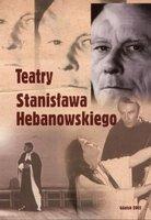 Teatry Stanisława Hebanowskiego - Praca zbiorowa