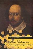 William Shakespeare. Fikcja w biografiach, biografia w fikcjach - Tomasz Kowalski
