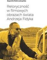 Retoryczno w filmowych obrazach wiata Andrzeja Fidyka   Bogumia Fioek Lubczyska