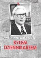 Byłem dziennikarzem - Reszczyński Wojciech